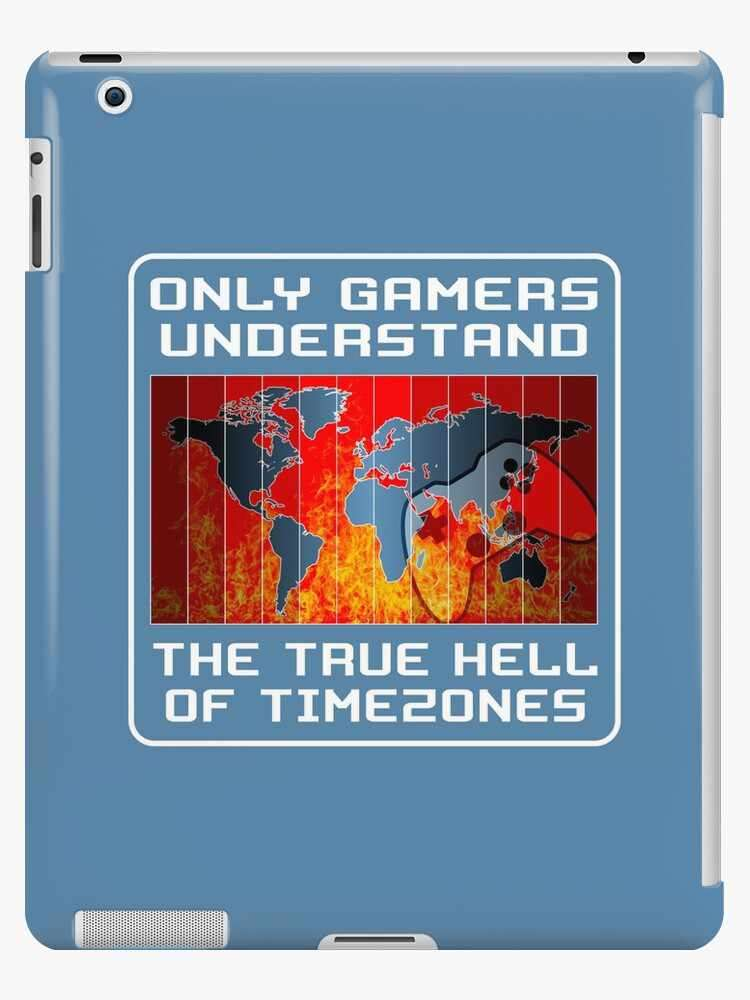 Only gamers understand the true hell of timezones iPad case