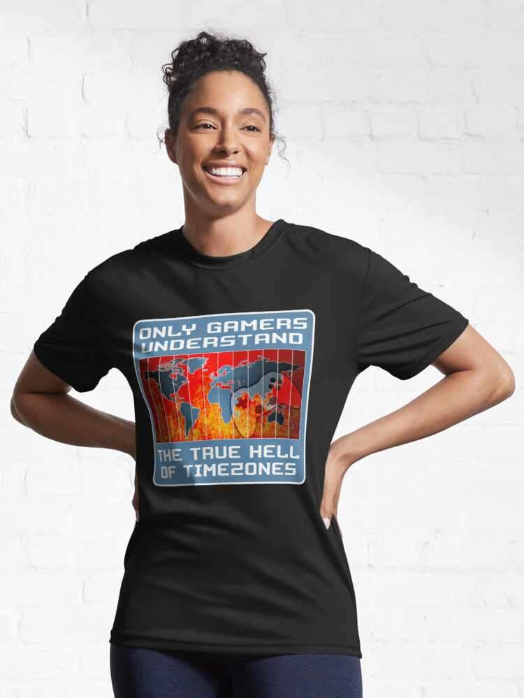 Only gamers understand the true hell of timezones t-shirt