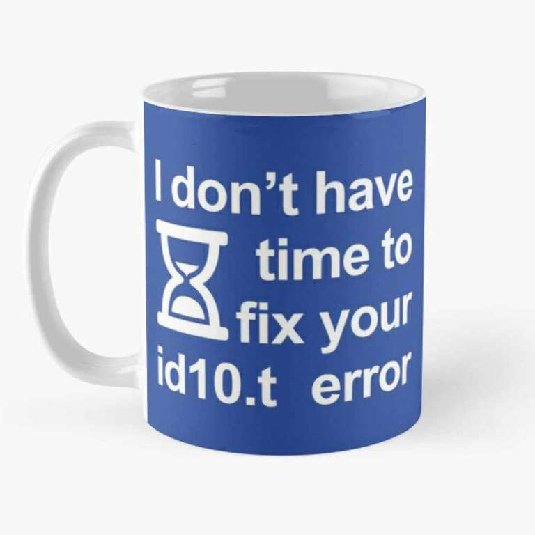 I don't have time to fix your id10.t error mug