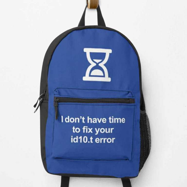 I don't have time to fix your id10.t error backpack