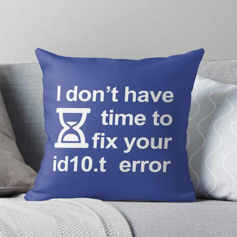 I don't have time to fix your id10.t error cushion