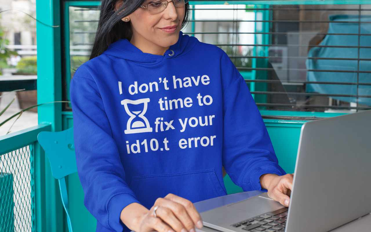 I don't have time to fix your id10.t error sweatshirt
