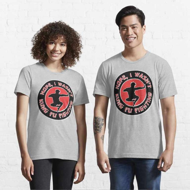 Nope, I wasn't kung fu fighting t-shirts