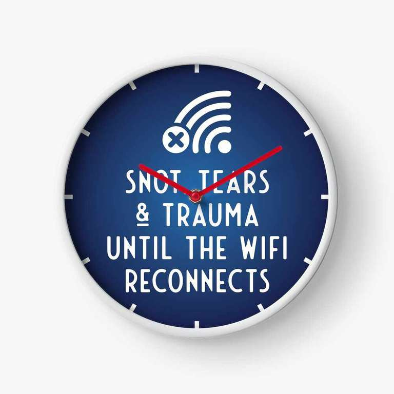 Snot, tears and trauma until the WiFi reconnects clock