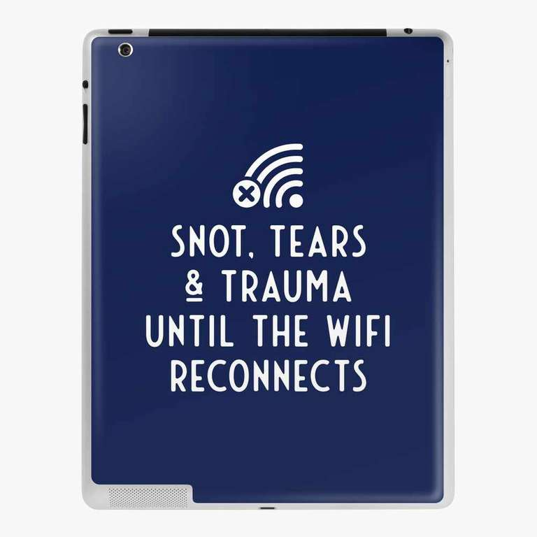Snot, tears and trauma until the WiFi reconnects tablet case