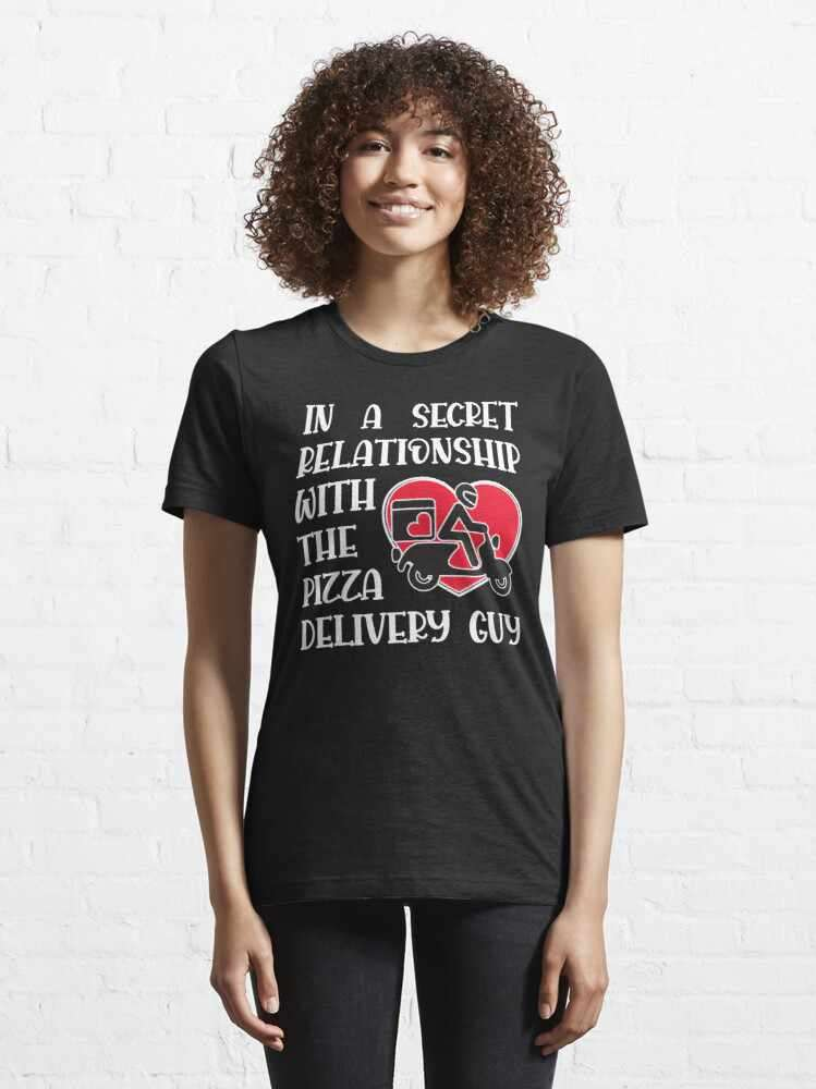 In a secret relationship with the pizza delivery guy t-shirt