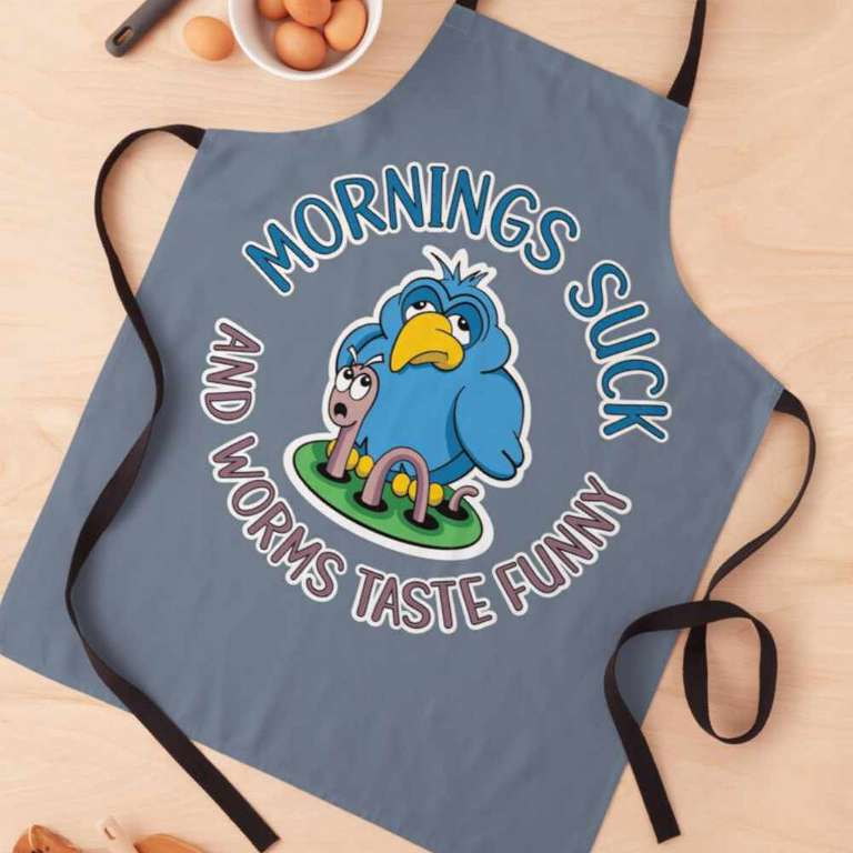 Mornings suck and worms taste funny - Apron