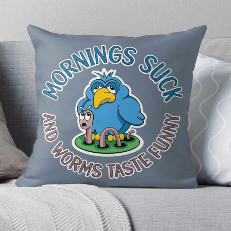 Mornings suck and worms taste funny - Pillow