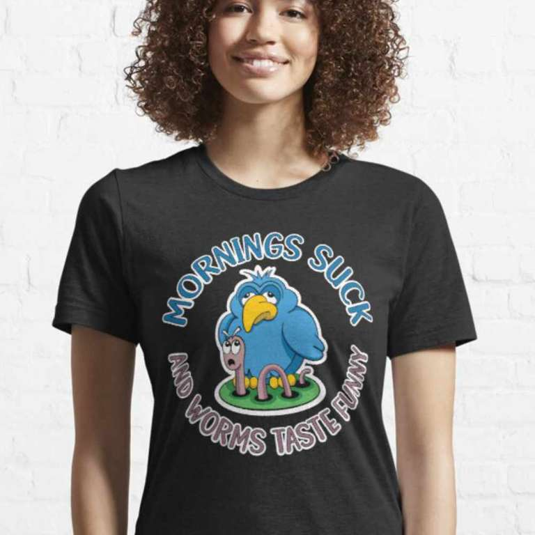 Mornings suck and worms taste funny - T Shirt
